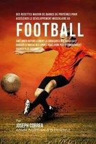 Des Recettes Maison de Barres de Proteines Pour Accelerer Le Developpement Musculaire Au Football