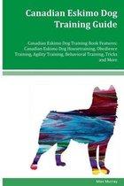 Canadian Eskimo Dog Training Guide Canadian Eskimo Dog Training Book Features