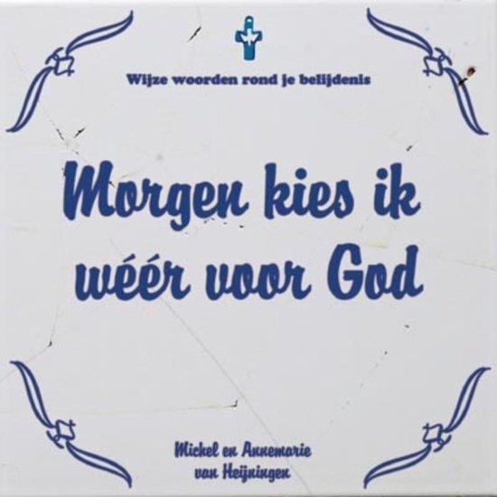 Morgen kies ik weer voor God - Anne-Marie van Heijningen-Steenbergen  