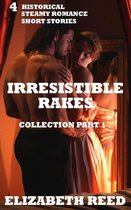 Irresistible Rakes Collection Part 1: 4 Historical Steamy Romance Short Stories