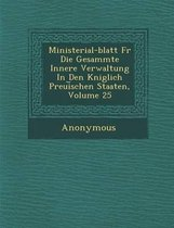 Ministerial-Blatt Fur Die Gesammte Innere Verwaltung in Den K Niglich Preui Schen Staaten, Volume 25