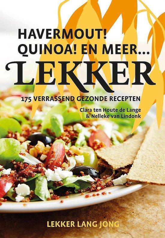 Lekker. Havermout! Quinoa! En meer… 175 verrassend gezonde recepten - Clara ten Houte de Lange |