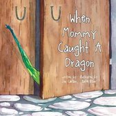 When Mommy Caught A Dragon
