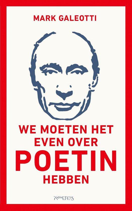 We moeten het even over Poetin hebben - Mark Galeotti |