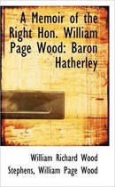 A Memoir of the Right Hon. William Page Wood