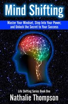 Mind Shifting: Master Your Mindset, Step Into Your Power, and Unlock the Secret to Your Success