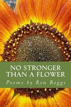 No Stronger Than a Flower