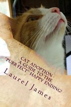 Cat Adoption - Your Guide to the Purr-Fect Happy Ending!