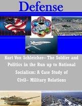 Kurt Von Schleicher- The Soldier and Politics in the Run Up to National Socialism