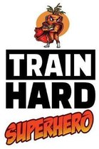 Train Hard Superhero