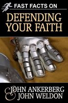 Boek cover Fast Facts on Defending Your Faith van Ankerberg, John, Weldon, John