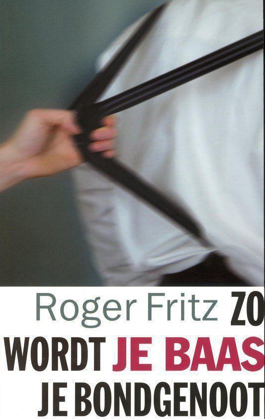 Zo Wordt Je Baas Je Bondgenoot - Roger Fritz | Fthsonline.com