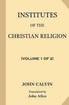 Institutes of the Christian Religion [volume 1 of 2]