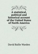 A Statistical, Political and Historical Account of the United States of North America