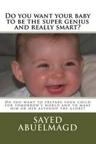 Do You Want Your Baby to Be the Super Genius and Really Smart?