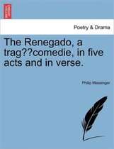 The Renegado, a Tragaecomedie [In Five Acts and in Verse].