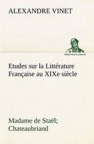 Etudes sur la Litterature Francaise au XIXe siecle Madame de Stael; Chateaubriand