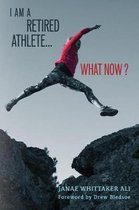 I Am A Retired Athlete...What Now?