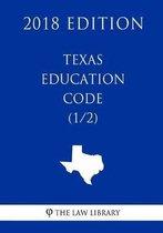 Texas Education Code (1/2) (2018 Edition)