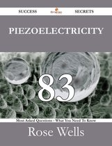 Piezoelectricity 83 Success Secrets - 83 Most Asked Questions On Piezoelectricity - What You Need To Know