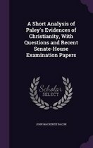 A Short Analysis of Paley's Evidences of Christianity, with Questions and Recent Senate-House Examination Papers