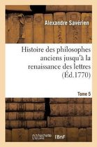Histoire des philosophes anciens jusqu'a la renaissance des lettres. Tome 5
