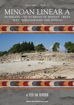 Minoan Linear A Volume I Hurrians and Hurrian in Minoan Crete Part 2: Text, bibliography and indices