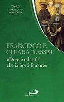 Francesco e Chiara. 'Dove è odio, fa' che io porti l'amore'