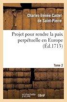 Projet pour rendre la paix perpetuelle en Europe. Tome 2