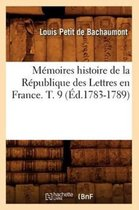 Memoires histoire de la Republique des Lettres en France. T. 9 (Ed.1783-1789)