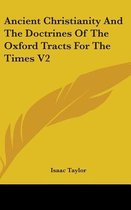 Ancient Christianity and the Doctrines of the Oxford Tracts for the Times V2