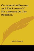 Occasional Addresses; And the Letters of Mr. Ambrose on the Rebellion