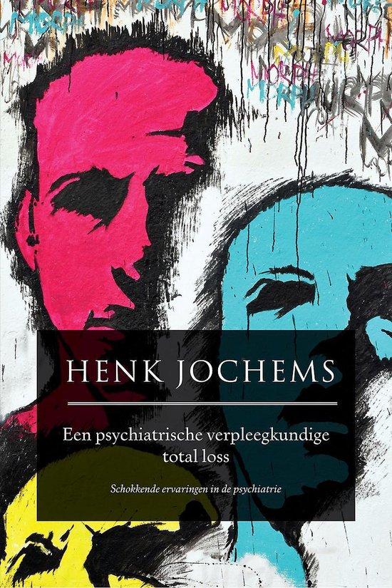 Een psychiatrische verpleegkundige total loss - Jochems Henk  