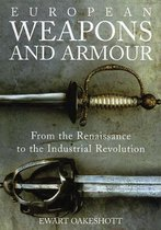 European Weapons and Armour - From the Renaissance to the Industrial Revolution