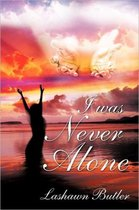 I Was Never Alone