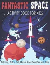 FANTASTIC SPACE ACTIVITY BOOK FOR KIDS AGES 4-8 Coloring, Dot to Dot, Mazes, Word Searches and More