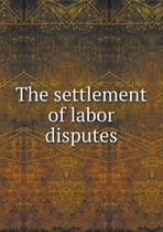 The Settlement of Labor Disputes