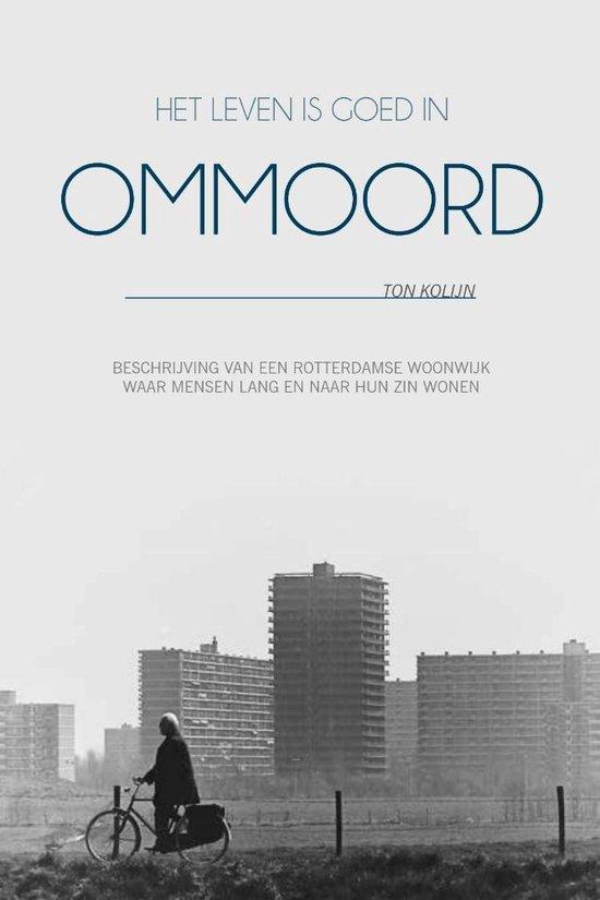 Het leven is goed in ommoord - beschrijving van een rotterdamse woonwijk waar mensen lang en naar hun zin wonen - Ton Kolijn   Fthsonline.com