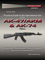Practical Guide to the Operational Use of the AK47/AKM and AK74 Rifle