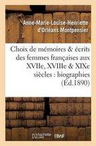 Choix de Memoires Et Ecrits Des Femmes Francaises Aux Xviie, Xviiie Et Xixe Siecles