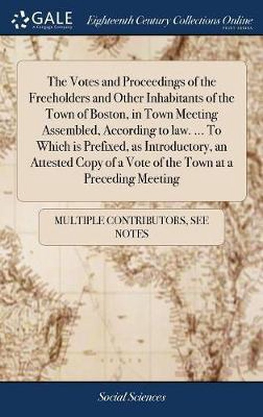 The Votes and Proceedings of the Freeholders and Other Inhabitants of the Town of Boston, in Town Meeting Assembled, According to Law. ... to Which Is Prefixed, as Introductory, an Attested Copy of a Vote of the Town at a Preceding Meeting