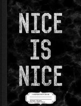 Nice Is Nice Kindness Composition Notebook