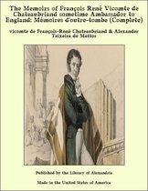 The Memoirs of François René Vicomte de Chateaubriand sometime Ambassador to England: Mémoires d'outre-tombe (Complete)