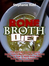 Boek cover Bone Broth Diet: The Ultimate Guide to Bone Broth Health Benefits and the Secret Tips On How to Make Bone Broth Today For Their Nutritious Health Goodness! van Stephanie Ridd (Onbekend)