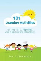 101 Learning Activities to Stretch and Strengthen Your Child's Multiple Intelligences