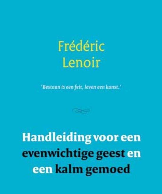 Handleiding voor een evenwichtige geest en een kalm gemoed - Frédéric Lenoir |