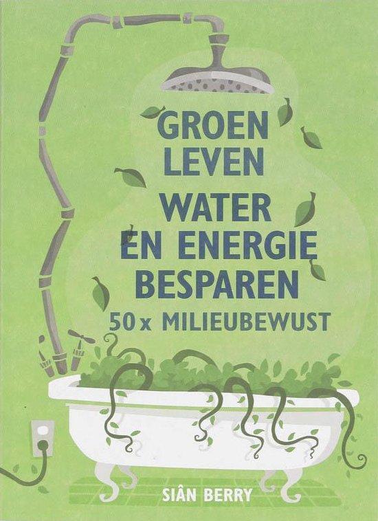 Groen leven, Water en energie besparen - Sian Berry |