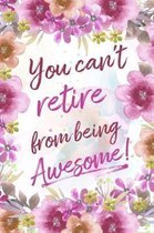 You Can't Retire From Being Awesome!