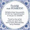 Benza - Delfts Blauwe Spreukentegel - Eindelijk met PENSIOEN!