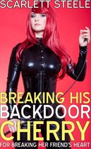 Breaking His Back Door Cherry For Breaking Her Friend's Heart!